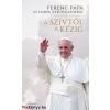 Ferenc pápa A szívtől a kézig - Ferenc pápa az emberi kapcsolatokról