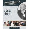 Földes György Sorsfordítók a magyar történelemben - Kádár János
