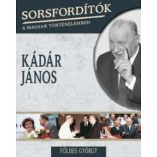 Földes György Sorsfordítók a magyar történelemben - Kádár János történelem