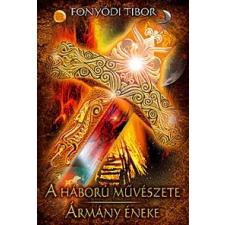 Fonyódi Tibor A HÁBORÚ MŰVÉSZETE - ÁRMÁNY ÉNEKE regény
