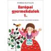 Forrai Katalin EURÓPAI GYERMEKDALOK 1. - ÉSZAK-, NYUGAT- ÉS KÖZÉP-EURÓPA