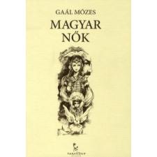 Gaál Mózes MAGYAR NŐK történelem