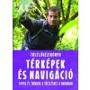 Gabo Könyvkiadó Bear Grylls: Túlélőkézikönyv - Térképek és navigáció Tippek és trükkök a túléléshez a vadonban