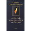 Gabriel García Márquez Azért élek, hogy elmeséljem az életemet