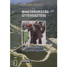 Gazdag László MAGYARORSZÁG ÚTTÉVESZTÉSE - A RENDSZERVÁLTÁS KÖZGAZDASÁGTANA gazdaság, üzlet
