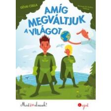 Gévai Csilla Amíg megváltjuk a világot gyermek- és ifjúsági könyv