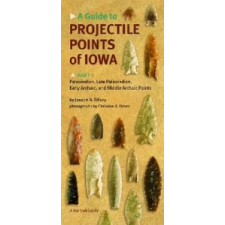 Guide to Projectile Points of Iowa Pt.1; Paleoindian, Late Paleoindian, Early Archaic, and Middle Archaic Points – Joseph A. Tiffany idegen nyelvű könyv