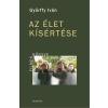 Győrffy Iván GYÕRFFY IVÁN - AZ ÉLET KÍSÉRTÉSE - ÜKH 2017