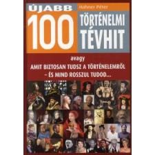 Hahner Péter 100 TÖRTÉNELMI TÉVHIT, AMIT BIZTOSAN TUDSZ A TÖRTÉNELEMRŐL - ÉS MIND ROSSZUL TUDOD történelem