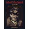Hajja Book Kft. Adolf Galland, a Luftwaffe leghíresebb vadászpilótája