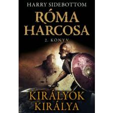 Harry Sidebottom KIRÁLYOK KIRÁLYA - RÓMA HARCOSA - 2. KÖNYV regény