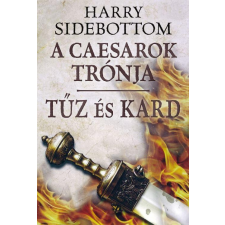 Harry Sidebottom SIDEBOTTOM, HARRY - TÛZ ÉS KARD történelem