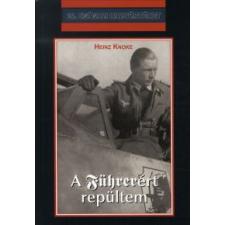 Heinz Knoke A FÜHRERÉRT REPÜLTEM történelem