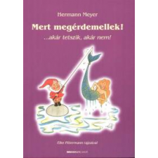 Hermann Meyer MERT MEGÉRDEMELLEK! - ...AKÁR TETSZIK, AKÁR NEM! társadalom- és humántudomány