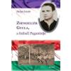 - Hetyei László - Zsengellér Gyula, a futball Paganinije
