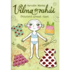 Horváth Mónika VILMA RUHÁI - ÖLTÖZTETŐ-SZINEZŐ FÜZET gyermek- és ifjúsági könyv