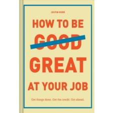 How to Be Great at Your Job – Justin Kerr idegen nyelvű könyv
