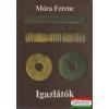 Igazlátók - Móra Ferenc ásatásai Csongrád megyében 1905-1934