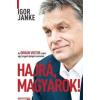 Igor Janke HAJRÁ, MAGYAROK! - AZ ORBÁN VIKTOR-SZTORI EGY LENGYEL ÚJSÁGÍRÓ SZEMÉVEL