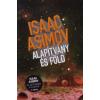Isaac Asimov ALAPÍTVÁNY ÉS FÖLD