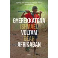 Ishmael Beah Gyerekkatona voltam Afrikában irodalom