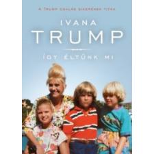 Ivana Trump Így éltünk mi irodalom