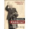 Jaffa Kiadó KIEGYEZÉS KÁDÁRRAL - \'SZÖVETSÉGI POLITIKA\', 1956-1963