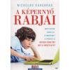 Jaffa Kiadó Nicholas Kardaras: A képernyő rabjai - Avagy hogyan rabolja el gyermekeinket a képernyő, és hogyan törhetjük meg a varázslatot