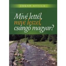Jakab Attila Mivé lettél, mivé leszel, csángó magyar? társadalom- és humántudomány