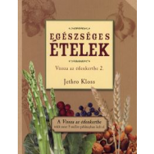 Jethro Kloss EGÉSZSÉGES ÉTELEK - VISSZA AZ ÉDENKERTBE 2. életmód, egészség