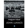 John Lukacs Fél évszázad magyar írásai