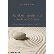 Jon Kabat-Zinn Az éber figyelemről - örök kezdőknek (Jon Kabat-Zinn) irodalom