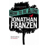 Jonathan Franzen How to Be Alone