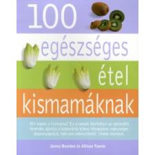 Jonny Bowden, Allison Tannis 100 EGÉSZSÉGES ÉTEL KISMAMÁKNAK gasztronómia