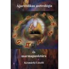 Késmárki László Ájurvédikus asztrológia és marmapunktúra életmód, egészség