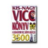 KIS-NAGY VICCKÖNYV - A LEGNAGYOBB VICCKÖNYV KISÖCCSE 3500 ÚJ VICCEL
