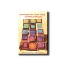 KONVERGENCIÁN INNEN ÉS TÚL - DIGITÁLIS JÖVÕKÉPEK társadalom- és humántudomány