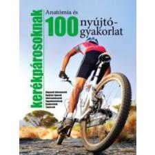 Kossuth Kiadó 100 nyújtógyakorlat és anatómia kerékpárosoknak irodalom
