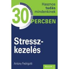 Kossuth Kiadó Antony Fedrigotti: Stresszkezelés - Hasznos tudás mindenkinek 30 percben társadalom- és humántudomány