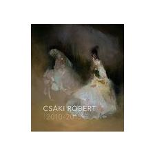 Kossuth Kiadó Csáki Róbert: Csáki Róbert 2010-2015 művészet