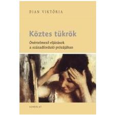 KÖZTES TÜKRÖK - ÖNÉRTELMEZŐ ELJÁRÁSOK A SZÁZADFORDULÓ PRÓZÁJÁBAN irodalom