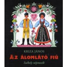 Kriza János AZ ÁLOMLÁTÓ FIÚ - SZÉKELY NÉPMESÉK gyermek- és ifjúsági könyv