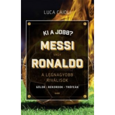Luca Caioli Ki a jobb? Messi vagy Ronaldo futball felszerelés