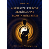 Lunarimpex Kiadó A stressz életerővé alakításának taoista módszerei - A belső mosoly - A hat gyógyító hang