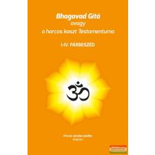 Magánkiadás Bhagavad Gítá avagy a harcos kaszt Testamentuma - I-IV. párbeszéd vallás