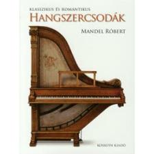 Mandel Róbert KLASSZIKUS ÉS ROMANTIKUS HANGSZERCSODÁK művészet