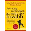 Marshall Goldsmith, Mark Reiter AMI EDDIG MŰKÖDÖTT, AZ NEM VISZ TOVÁBB