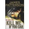 Marshall Karp;James Patterson Kill Me If You Can