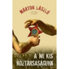 Márton László A MI KIS KÖZTÁRSASÁGUNK