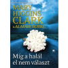 Mary Higgins Clark, Alafair Burke HIGGINS CLARK, MARY - BURKE, ALAFAIR - MÍG A HALÁL EL NEM VÁLASZT